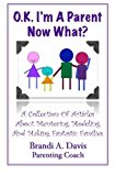 Portada de OK I'M A PARENT NOW WHAT?: A COLLECTION OF ARTICLES ABOUT MENTORING MODELING AND MAKING FANTASTIC FAMILIES BY BRANDI A DAVIS (2011-03-26)
