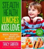 Portada de BY GRIFFITH, TRACY STEALTH HEALTH LUNCHES KIDS LOVE: IRRESISTIBLE AND NUTRITIOUS GLUTEN-FREE SANDWICHES, WRAPS AND OTHER EASY EATS (2013) PAPERBACK