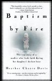 Portada de BAPTISM BY FIRE: THE TRUE STORY OF A MOTHER WHO FINDS FAITH DURING HER DAUGHTER'S DARKEST HOUR BY DAVIS, HEATHER CHOATE (1999) PAPERBACK
