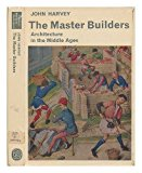 Portada de THE MASTER BUILDERS: ARCHITECTURE IN THE MIDDLE AGES (LIBRARY OF MEDIAEVAL CIVILIZATION) BY JOHN HARVEY (1971-11-22)