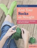 Portada de KNIT YOUR SOCKS ON STRAIGHT BY ALICE CURTIS (2013) SPIRAL-BOUND