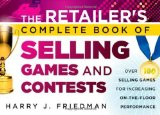 Portada de THE RETAILER'S COMPLETE BOOK OF SELLING GAMES AND CONTESTS: OVER 100 SELLING GAMES FOR INCREASING ON-THE-FLOOR PERFORMANCE 1ST EDITION BY FRIEDMAN, HARRY J. (2012) PAPERBACK