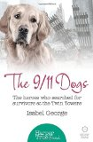 Portada de THE 9/11 DOGS: THE HEROES WHO SEARCHED FOR SURVIVORS AT GROUND ZERO (HARPERTRUE FRIEND - A SHORT READ) BY ISABEL GEORGE (1-JAN-2015) PAPERBACK