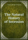 Portada de THE NATURAL HISTORY OF SECESSION; OR, DESPOTISM AND DEMOCRACY AT NECESSARY, ETERNAL, EXTERMINATING WAR