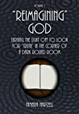 Portada de REIMAGINING GOD: TURNING THE LIGHT OFF TO LOOK FOR TRUTH IN THE CORNER OF A DARK ROUND ROOM (VOLUME 1) BY TAMARA HARTZELL (2013-03-22)