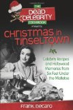 Portada de THE DEAD CELEBRITY COOKBOOK PRESENTS CHRISTMAS IN TINSELTOWN: CELEBRITY RECIPES AND HOLLYWOOD MEMORIES FROM SIX FEET UNDER THE MISTLETOE BY DECARO, FRANK [PAPERBACK(2012/10/1)]