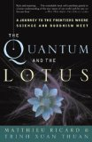 Portada de THE QUANTUM AND THE LOTUS: A JOURNEY TO THE FRONTIERS WHERE SCIENCE AND BUDDHISM MEET BY TRINH XUAN THUAN ( 2004 ) PAPERBACK