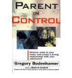 Portada de [( PARENT IN CONTROL: RESTORE ORDER IN YOUR HOME AND CREATE A LOVING RELATIONSHIP WITH YOUR ADOLESCENT )] [BY: GREGORY BODENHAMER] [FEB-1996]