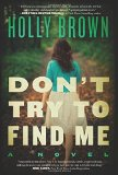 Portada de DON'T TRY TO FIND ME: A NOVEL BY BROWN, HOLLY (2014) HARDCOVER