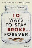 Portada de 10 WAYS TO STAY BROKE...FOREVER: WHY BE RICH WHEN YOU CAN HAVE THIS MUCH FUN 1ST EDITION BY MCDONALD, LAURA J., MISNER, SUSAN L. (2013) PAPERBACK