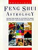 Portada de PRACTICAL FENG SHUI ASTROLOGY: USING THE NINE KI SYSTEM TO MAKE IMPORTANT DECISIONS IN YOUR LIFE BY SIMON G. BROWN (1999-12-31)