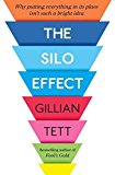 Portada de THE SILO EFFECT: WHY PUTTING EVERYTHING IN ITS PLACE ISN'T SUCH A BRIGHT IDEA BY GILLIAN TETT (2015-08-27)