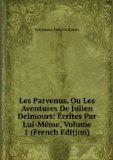 Portada de LES PARVENUS, OU LES AVENTURES DE JULIEN DELMOURS: �CRITES PAR LUI-MêME, VOLUME 1 (FRENCH EDITION)