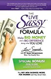 Portada de THE LIVE SASSY FORMULA: MAKE BIG MONEY AND A BIG DIFFERENCE DOING WHAT YOU LOVE BY LISA SASEVICH (2015-09-16)