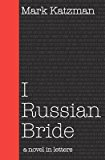Portada de [(I RUSSIAN BRIDE : A NOVEL IN LETTERS)] [BY (AUTHOR) MARK KATZMAN] PUBLISHED ON (JUNE, 2011)