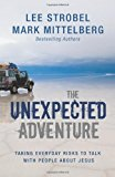 Portada de THE UNEXPECTED ADVENTURE: TAKING EVERYDAY RISKS TO TALK WITH PEOPLE ABOUT JESUS BY LEE STROBEL (2009-04-29)