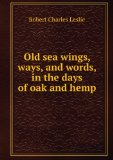 Portada de OLD SEA WINGS, WAYS, AND WORDS, IN THE DAYS OF OAK AND HEMP