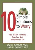 Portada de 10 SIMPLE SOLUTIONS TO WORRY: HOW TO CALM YOUR MIND, RELAX YOUR BODY, AND RECLAIM YOUR LIFE (THE NEW HARBINGER TEN SIMPLE SOLUTIONS SERIES) BY KEVIN L. GYOERKOE (2006-12-01)