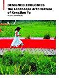 Portada de DESIGNED ECOLOGIES: THE LANDSCAPE ARCHITECTURE OF KONGJIAN YU (2012-09-01)