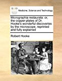 Portada de MICROGRAPHIA RESTAURATA: OR, THE COPPER-PLATES OF DR. HOOKE'S WONDERFUL DISCOVERIES BY THE MICROSCOPE, REPRINTED AND FULLY EXPLAINED BY ROBERT HOOKE (2010-06-16)
