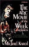 Portada de THE ABC MOVIE OF THE WEEK COMPANION: A LOVING TRIBUTE TO THE CLASSIC SERIES BY KAROL, MICHAEL (2005) PAPERBACK