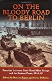 Portada de ON THE BLOODY ROAD TO BERLIN: FRONTLINE ACCOUNTS FROM NORTH-WEST EUROPE & THE EASTERN FRONT, 1944-45 BY SARAH WILLIAMS (EDITOR), DUNCAN ROGERS (EDITOR) (1-OCT-2005) HARDCOVER