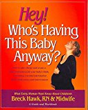 Portada de [HEY! WHO'S HAVING THIS BABY ANYWAY?: WHAT EVERY WOMAN MUST KNOW ABOUT CHILDBIRTH] (BY: BRECK HAWK) [PUBLISHED: DECEMBER, 2006]
