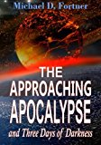 Portada de THE APPROACHING APOCALYPSE AND THREE DAYS OF DARKNESS (BIBLE PROPHECY REVEALED) (VOLUME 4) BY MICHAEL D. FORTNER (2016-04-23)