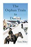 Portada de THE ORPHAN TRAIN TO DESTINY BY THOMAS RILEY (2015-12-09)