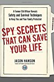 Portada de SPY SECRETS THAT CAN SAVE YOUR LIFE: A FORMER CIA OFFICER REVEALS SAFETY AND SURVIVAL TECHNIQUES TO KEEP YOU AND YOUR FAMILY PROTECTED BY JASON HANSON (2015-09-22)