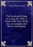 Portada de THE FOOD AND DRUGS ACT, JUNE 30, 1906: A STUDY WITH TEXT OF THE ACT, ANNOTATED, THE RULES AND REGULA