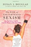 Portada de THE RISE OF ENLIGHTENED SEXISM: HOW POP CULTURE TOOK US FROM GIRL POWER TO GIRLS GONE WILD BY DOUGLAS, SUSAN J. 1ST (FIRST) EDITION [PAPERBACK(2010)]