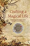 Portada de CRAFTING A MAGICAL LIFE: MANIFESTING YOUR HEART'S DESIRE THROUGH CREATIVE PROJECTS BY CAROL HOLADAY (2009-05-01)
