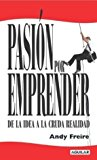 Portada de PASI??N POR EMPRENDER: DE LA IDEA A LA CRUDA REALIDAD BY ANDY FREIRE (2004-04-02)