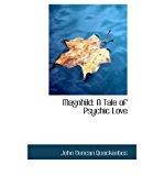 Portada de [(MAGNHILD: A TALE OF PSYCHIC LOVE )] [AUTHOR: JOHN DUNCAN QUACKENBOS] [JAN-2009]