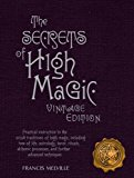 Portada de THE SECRETS OF HIGH MAGIC: VINTAGE EDITION: PRACTICAL INSTRUCTION IN THE OCCULT TRADITIONS OF HIGH MAGIC, INCLUDING TREE OF LIFE, ASTROLOGY, TAROT, ... PROCESSES, AND FURTHER ADVANCED TECHNIQUES BY FRANCIS MELVILLE (2012-03-01)