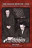 Portada de THE HAGUE-MOSCOW 1948: MATCH/TOURNAMENT FOR THE WORLD CHESS CHAMPIONSHIP BY MAX EUWE (2013-10-01)