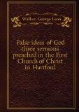 Portada de FALSE IDEAS OF GOD THREE SERMONS PREACHED IN THE FIRST CHURCH OF CHRIST IN HARTFORD. 2