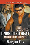 Portada de UNBRIDLED HEAT [MEN OF IRON HORSE 1] (SIREN PUBLISHING CLASSIC) BY MORGAN FOX (2015-07-31)