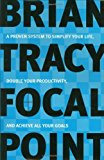 Portada de FOCAL POINT: A PROVEN SYSTEM TO SIMPLIFY YOUR LIFE, DOUBLE YOUR PRODUCTIVITY, AND ACHIEVE ALL YOUR GOALS BY BRIAN TRACY (2001-10-26)