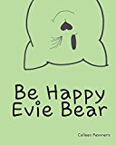 Portada de BE HAPPY, EVIE BEAR BY COLLEEN REMMERS (2015-02-04)