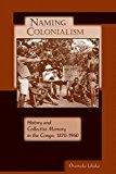 Portada de [(NAMING COLONIALISM : HISTORY AND COLLECTIVE MEMORY IN THE CONGO, 1870-1960)] [BY (AUTHOR) OSUMAKA LIKAKA ] PUBLISHED ON (DECEMBER, 2009)