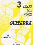 Portada de CORTES AIRES J.M. - PIEZAS (3) PARA NIÑOS PARA GUITARRA