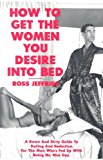Portada de HOW TO GET THE WOMEN YOU DESIRE INTO BED BY ROSS JEFFRIES (1998-09-01)