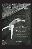 Portada de AND THEN, YOU ACT: MAKING ART IN AN UNPREDICTABLE WORLD BY ANNE BOGART (12-JAN-2007) PAPERBACK