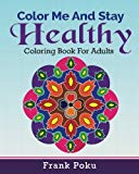 Portada de COLOR ME AND STAY HEALTHY: COLORING BOOK FOR ADULTS BY FRANK POKU (2015-12-19)