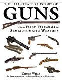 Portada de THE ILLUSTRATED HISTORY OF GUNS: FROM FIRST FIREARMS TO SEMIAUTOMATIC WEAPONS BY CHUCK WILLS (2014-11-25)