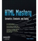 Portada de [(HTML MASTERY:: SEMANTICS, STANDARDS, AND STYLING)] [ BY (AUTHOR) PAUL HAINE ] [DECEMBER, 2006]