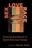 Portada de SEX, LOVE, RACE: CROSSING BOUNDARIES IN NORTH AMERICAN HISTORY (1999-01-01)