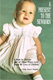 Portada de A PRESENT TO THE NEWBORN: A BOOK FOR PARENTS AND ALL WHOSE LIVES TOUCH THE LIVES OF CHILDREN BY EMILY HUNTER SLINGLUFF (2013-10-07)